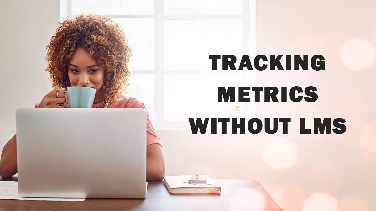 Tracking metrics without LMS: how to save data outside the LMS
