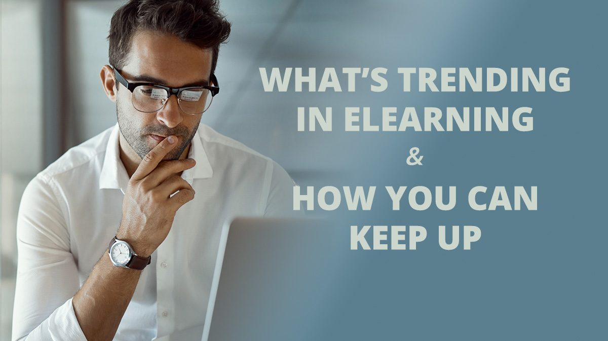 What's Trending in eLearning and How You Can Keep Up